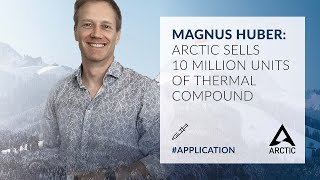 Magnus Huber: ARCTIC Sells 10 Million Units of Thermal Compound