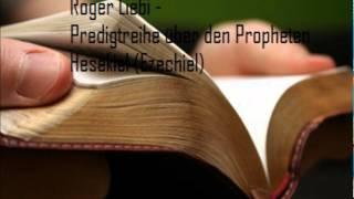 Roger Liebi - Das Buch Hesekiel - Teil 1 - Hesekiel (Ezechiel) Kapitel 1