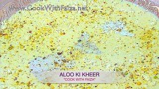 ALOO KI KHEER - آلو کی کھیر - आलू की खीर  *COOK WITH FAIZA*