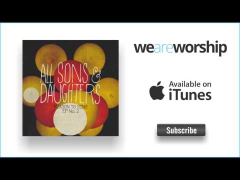 All Sons And Daughters - Reason to Sing