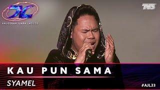 Kau Pun Sama - Syamel | #AJL33