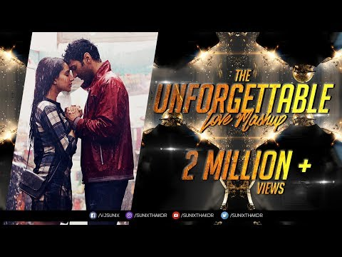 The Unforgettable Love Mashup 2017 | Dj SFM & Dj Pop's | Visual : Sunix Thakor
