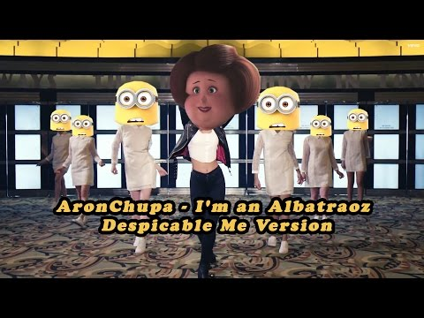 AronChupa - I'm An Albatraoz (Despicable Me Version)