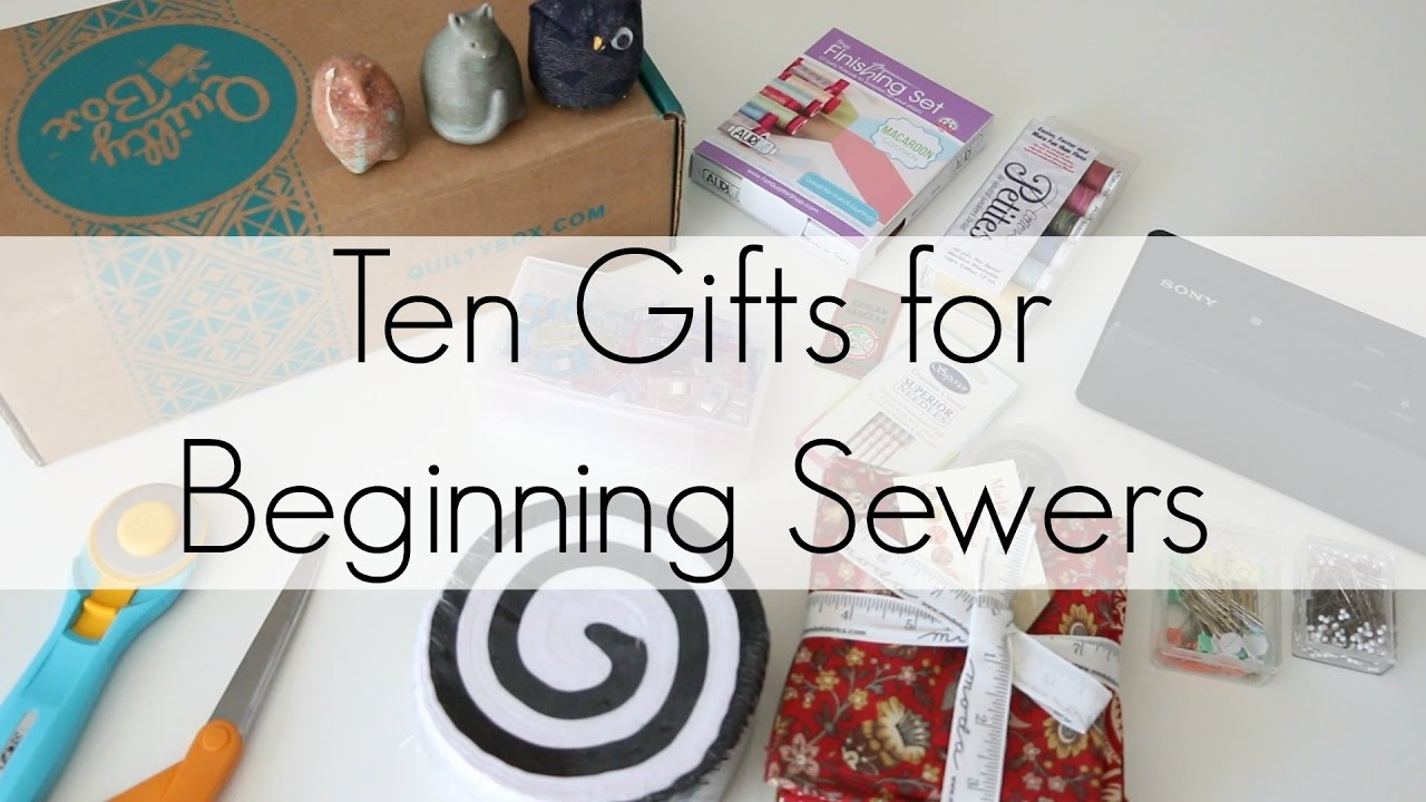 My Top 10 Gifts For Beginner Sewers And Quilters