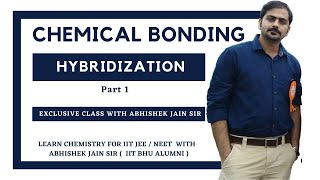 Hybridization Part -1 by Abhishek Jain (ABCH Sir) for IIT JEE Mains/Adv & Medical.