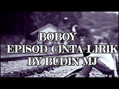 Boboy -- Episod Cinta Lirik By BUDIN MJ 4K