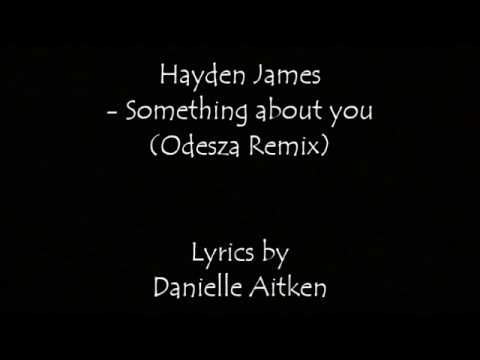 Hayden James - Something about you (Odesza Remix) {Lyrics + Audio}
