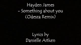 Hayden James - Something about you (Odesza Remix) {Lyrics + Audio}