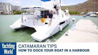 Catamaran sailing techniques Part 2 – Docking your boat in a harbour