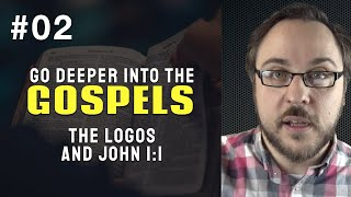 The Logos and John 1:1 - Week 02 of Go Deeper Into The Gospels