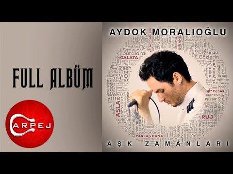 Aydok Moralıoğlu - Aşk Zamanları (Full Albüm)