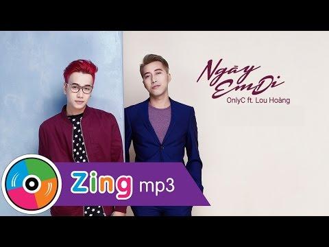 Ngày Em Đi - OnlyC ft. Lou Hoàng (MV Official)