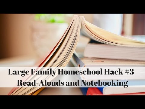 Large Family Homeschool Hack #3- Read-Alouds and Notebooking