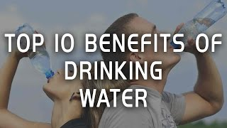 Top 10 benefits of drinking more water