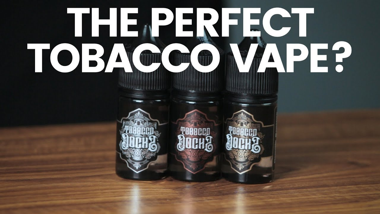 The Best Tobacco ELiquid | Tobacco Docks Review