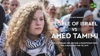 People of Israel vs Ahed Tamimi. How a teenage girl became a Palestinian hero