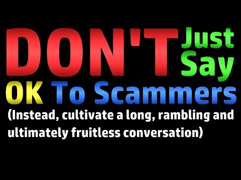 DON'T Just Say OK To Scammers (Long Rambling Conversations Also Work)
