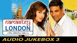 Namastey London – Jukebox (Full Songs) – 3