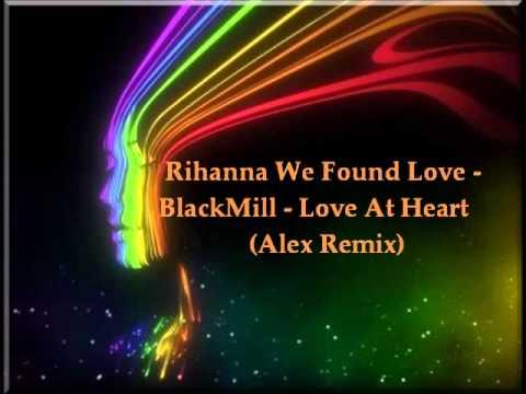 Rihanna We Found Love    BlackMill   Love At Heart   AlexTerresteP ( Mash-Up)