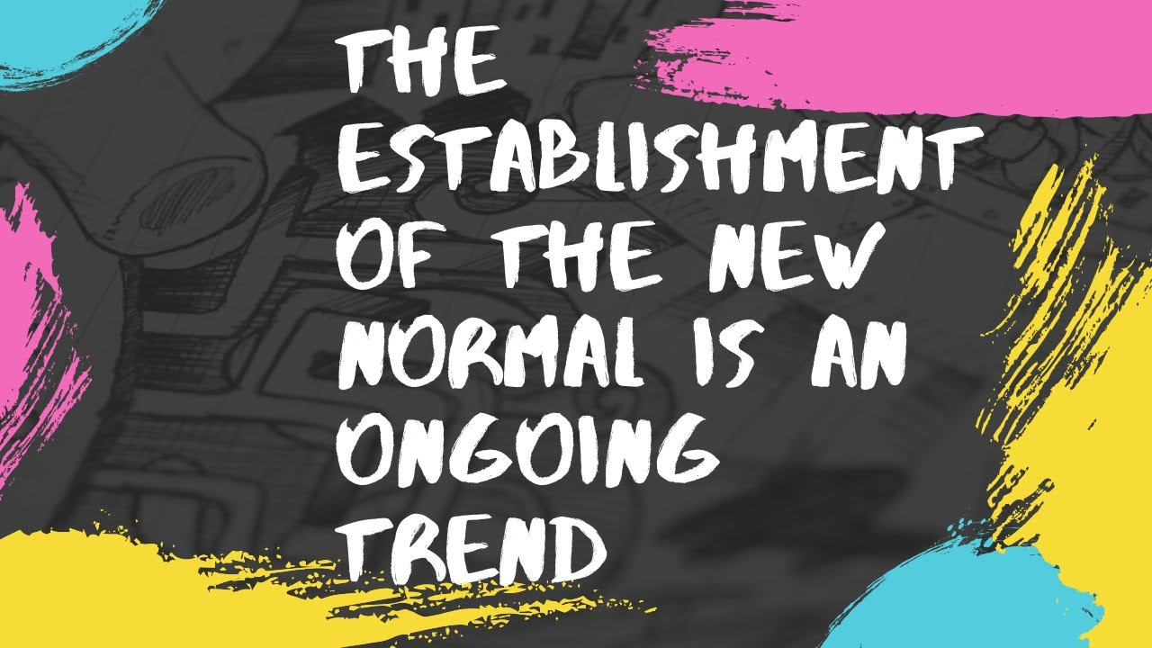The Establishment Of The New Normal Is An Ongoing Trend Youtube