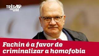 Ministro Luiz Edson Fachin vota por enquadrar homofobia como crime de racismo