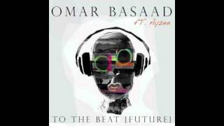 Omar Basaad Feat Ayzee To The Beat Future