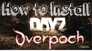 How to install DayZ Overpoch!