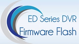 How to Flash Firmware on your EasternCCTV ED Series DVR