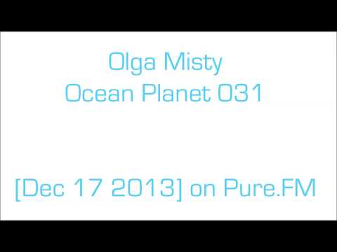 Olga Misty - Ocean Planet 031 [Dec 17 2013] on Pure.FM