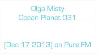 Olga Misty - Ocean Planet 031 [Dec 17 2013] on Pure.FM