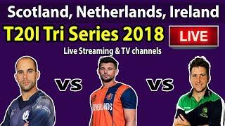 Scotland, Netherlands, Ireland T20I Tri Series 2018 Live Streaming TV Channel List
