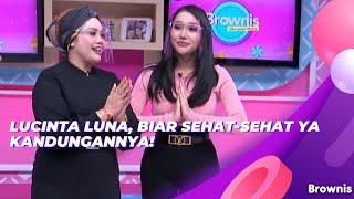 Download LUCINTA LUNA, BIAR SEHAT-SEHAT YA KANDUNGANNYA! | BROWNIS (18/6/21) P4