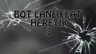 BOT LANE FEAT HERETIK 3