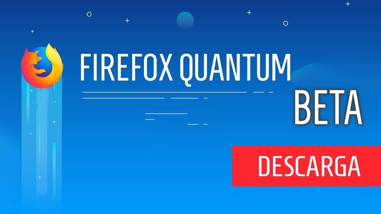 Obtener Mozilla Firefox Quantum | Beta | PC