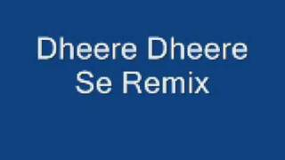 Dheere Dheere Se Remix