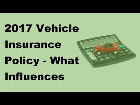 2017 Vehicle Insurance Policy | What Influences Your Car Insurance Premiums