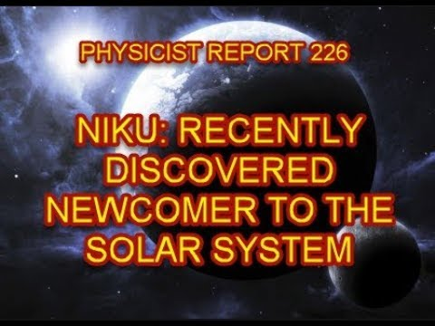 PHYSICIST REPORT 226: NIKU: RECENTLY DISCOVERED NEWCOMER IN THE SOLAR SYSTEM