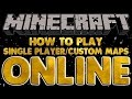 HOW TO PLAY SINGLE PLAYER/CUSTOM MINECRAFT MAPS WITH FRIENDS ONLINE (NO LAN)