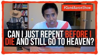 Can people go to heaven even if they just repent right before they die?