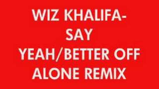 WIZ KHALIFA-SAY YEAH REMIX