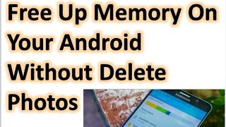 HOW TO FREE MEMORY SPACE OF YOUR MOBILE WITHOUT DELETING PHOTOS| NOT ENOUGH SPACE
