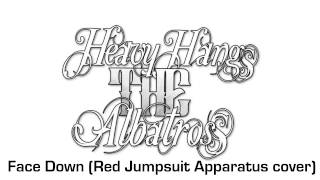 Heavy Hangs The Albatross - Face Down (Red Jumpsuit Apparatus cover)