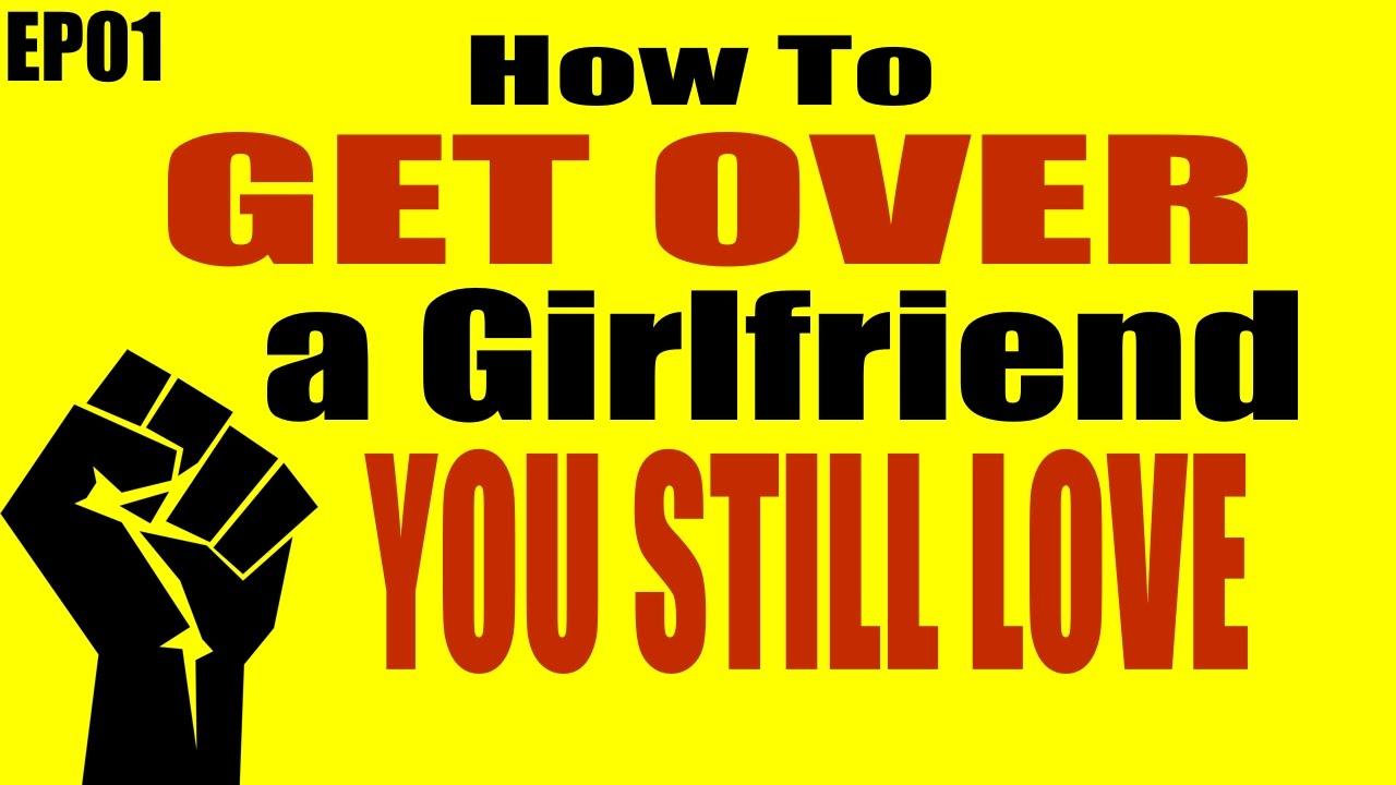 How to get over someone with a girlfriend