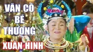 Hầu Đồng Xuân Hinh | Văn Cô Bé Thượng | Hát Văn Hầu Đồng Hay Nhất
