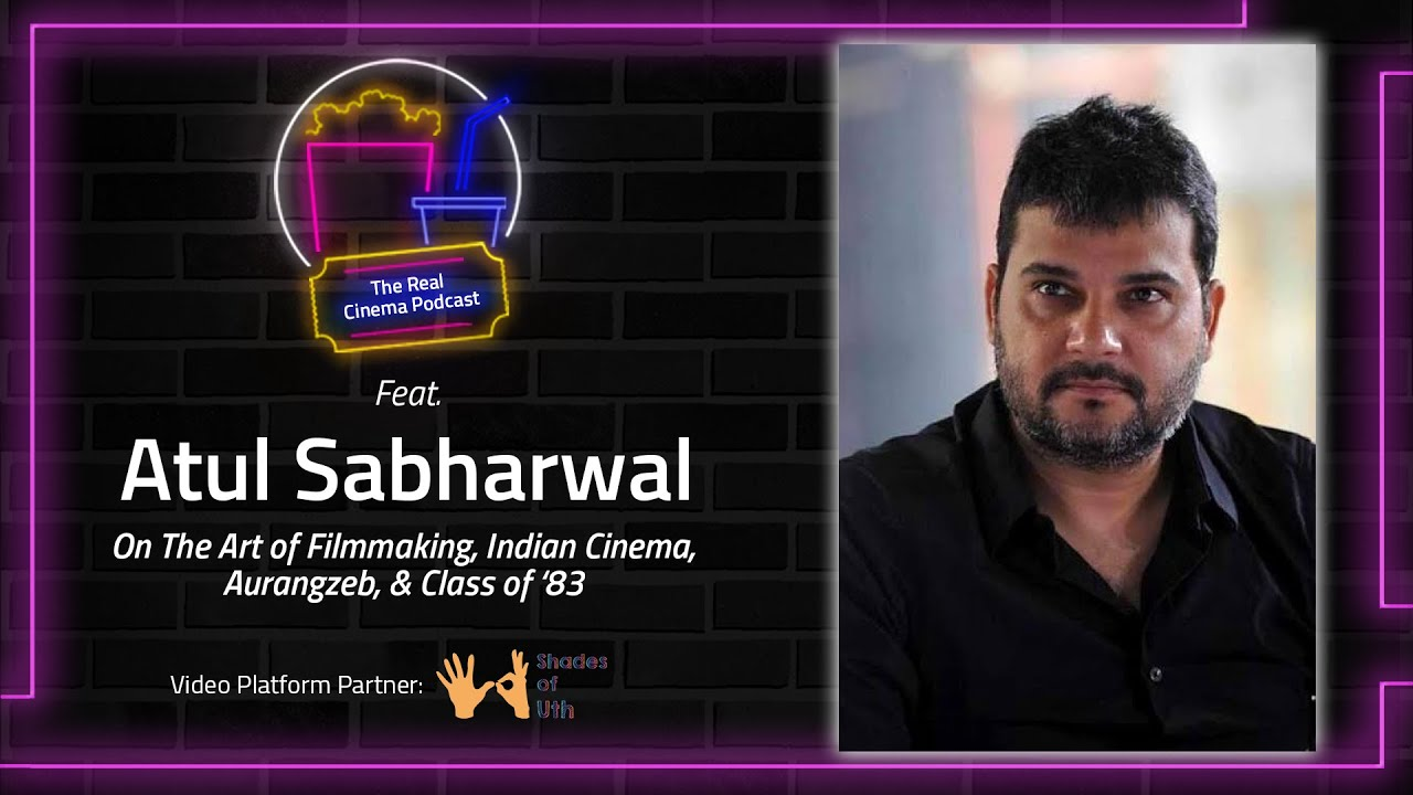 The Real Cinema Podcast Feat. Atul Sabharwal | Episode 2 | Fifty Shades of Uth