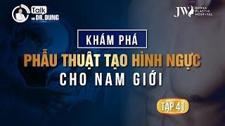 Talk Với Dr Dung (Mùa 3) | Tập 41 - KHÁM PHÁ PHẪU THUẬT TẠO HÌNH NGỰC CHO NAM GIỚI