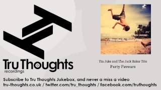 Tm Juke and The Jack Baker Trio - Party Favours - feat. Gecko Turner
