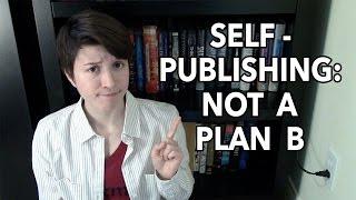 Self Publishing: Not a Plan B