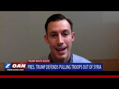 Pres. Trump defends pulling troop out of Syria