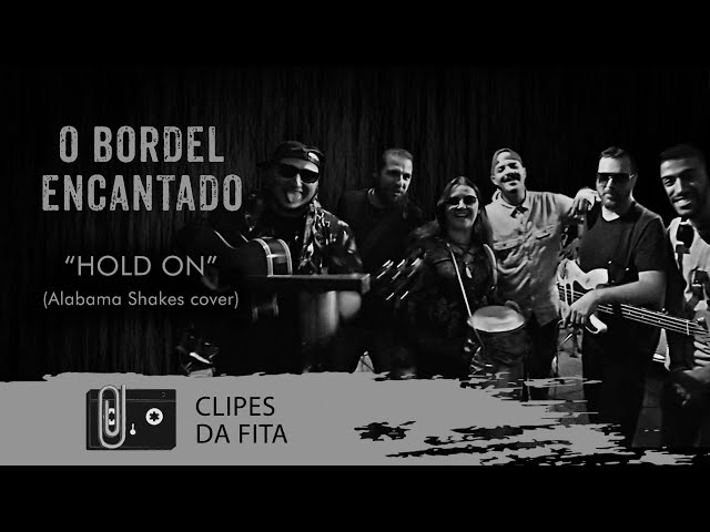 Hold On - O Bordel Encantado (Alabama Shakes cover)